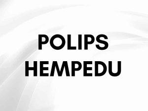 POLIPS HEMPEDU